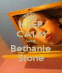 KEEP CALM love Bethanie Stone - Personalised Poster A4 size