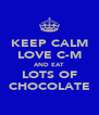 KEEP CALM LOVE C-M AND EAT LOTS OF CHOCOLATE - Personalised Poster A4 size