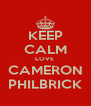 KEEP CALM LOVE  CAMERON PHILBRICK - Personalised Poster A4 size