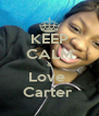 KEEP CALM & Love  Carter  - Personalised Poster A4 size