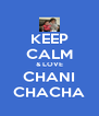 KEEP CALM & LOVE CHANI CHACHA - Personalised Poster A4 size
