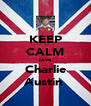 KEEP CALM love Charlie Austin  - Personalised Poster A4 size