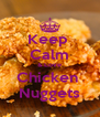 Keep  Calm & Love Chicken  Nuggets - Personalised Poster A4 size