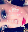 KEEP CALM LOVE CHRIS  CAMPBELL  - Personalised Poster A4 size