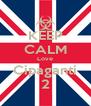 KEEP CALM Love Cipaganti 2 - Personalised Poster A4 size