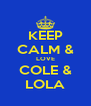 KEEP CALM & LOVE COLE & LOLA - Personalised Poster A4 size