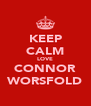 KEEP CALM LOVE CONNOR WORSFOLD - Personalised Poster A4 size