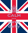 KEEP CALM love corey darby - Personalised Poster A4 size