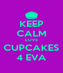 KEEP CALM LOVE CUPCAKES 4 EVA - Personalised Poster A4 size