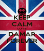 KEEP CALM LOVE DAMAR FOREVER - Personalised Poster A4 size