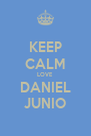 KEEP CALM LOVE DANIEL JUNIO - Personalised Poster A4 size