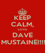 KEEP CALM, LOVE DAVE  MUSTAINE!!!! - Personalised Poster A4 size