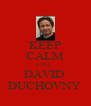 KEEP CALM LOVE  DAVID  DUCHOVNY  - Personalised Poster A4 size