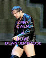 KEEP CALM & LOVE DEAN AMBROSE - Personalised Poster A4 size