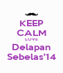 KEEP CALM LOVE Delapan Sebelas'14 - Personalised Poster A4 size