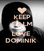 KEEP CALM & LOVE  DOMINIK  - Personalised Poster A4 size