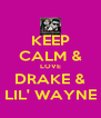 KEEP CALM & LOVE DRAKE & LIL' WAYNE - Personalised Poster A4 size