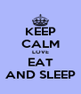 KEEP CALM LOVE EAT AND SLEEP - Personalised Poster A4 size