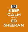 KEEP CALM LOVE ED SHEERAN - Personalised Poster A4 size