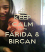 KEEP CALM LOVE FARIDA & BIRCAN - Personalised Poster A4 size