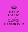 KEEP CALM       & LOVE  FASHION !! - Personalised Poster A4 size