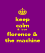 keep calm & love florence & the machine - Personalised Poster A4 size