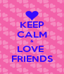 KEEP CALM & LOVE  FRIENDS - Personalised Poster A4 size