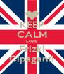 KEEP CALM Love Frizki Cipaganti - Personalised Poster A4 size