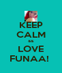 KEEP CALM && LOVE FUNAA!  - Personalised Poster A4 size