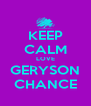 KEEP CALM LOVE GERYSON CHANCE - Personalised Poster A4 size