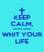 KEEP CALM, LOVE GOD WHIT YOUR LIFE - Personalised Poster A4 size
