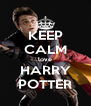 KEEP CALM love HARRY POTTER - Personalised Poster A4 size