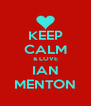 KEEP CALM & LOVE IAN  MENTON  - Personalised Poster A4 size
