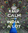 KEEP CALM LOVE INDIA  A LOT - Personalised Poster A4 size