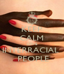 KEEP CALM LOVE INTERRACIAL   PEOPLE - Personalised Poster A4 size
