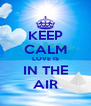 KEEP CALM LOVE IS IN THE AIR - Personalised Poster A4 size