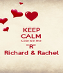 "KEEP CALM Love is in the ""R"" Richard & Rachel - Personalised Poster A4 size"