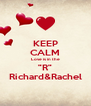 "KEEP CALM Love is in the ""R"" Richard&Rachel - Personalised Poster A4 size"