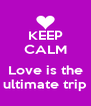 KEEP CALM  Love is the ultimate trip - Personalised Poster A4 size