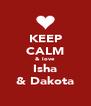 KEEP CALM & love Isha & Dakota - Personalised Poster A4 size