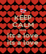 KEEP CALM love its a love its a love - Personalised Poster A4 size
