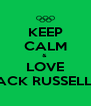 KEEP CALM &  LOVE JACK RUSSELL'S - Personalised Poster A4 size