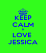 KEEP CALM & LOVE  JESSICA - Personalised Poster A4 size