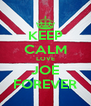 KEEP CALM LOVE JOE FOREVER - Personalised Poster A4 size