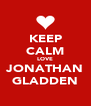 KEEP CALM LOVE JONATHAN GLADDEN - Personalised Poster A4 size