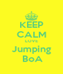 KEEP CALM LOVE Jumping  BoA - Personalised Poster A4 size