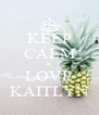 KEEP CALM & LOVE KAITLYN - Personalised Poster A4 size