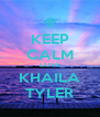 KEEP CALM LOVE KHAILA TYLER - Personalised Poster A4 size