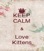 KEEP CALM & Love Kittens - Personalised Poster A4 size