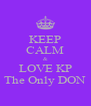 KEEP CALM & LOVE KP The Only DON - Personalised Poster A4 size